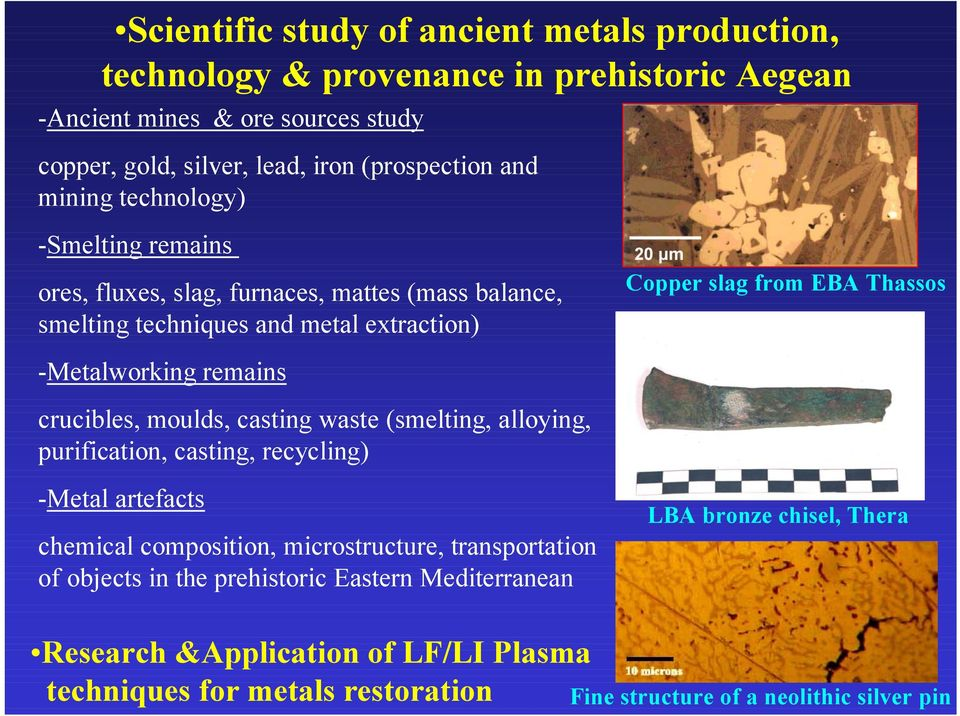 casting waste (smelting, alloying, purification, casting, recycling) -Metal artefacts chemical composition, microstructure, transportation of objects in the prehistoric Eastern