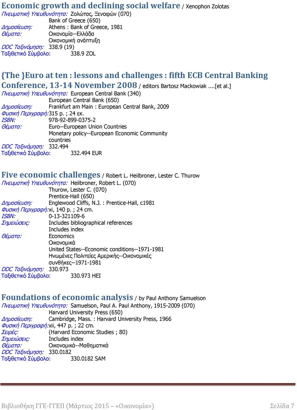 9 ZOL {The }Euro at ten : lessons and challenges : fifth ECB Central Banking Conference, 13-14 November 2008 / editors Bartosz Mackowiak...[et al.