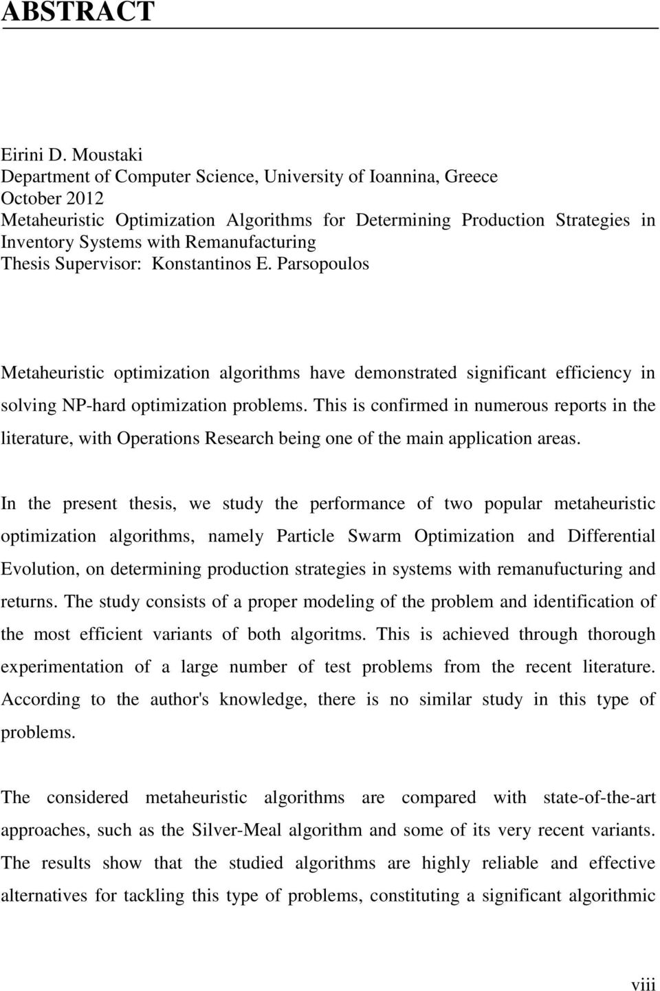 Remanufacturing Thesis Supervisor: Konstantinos E. Parsopoulos Metaheuristic optimization algorithms have demonstrated significant efficiency in solving NP-hard optimization problems.