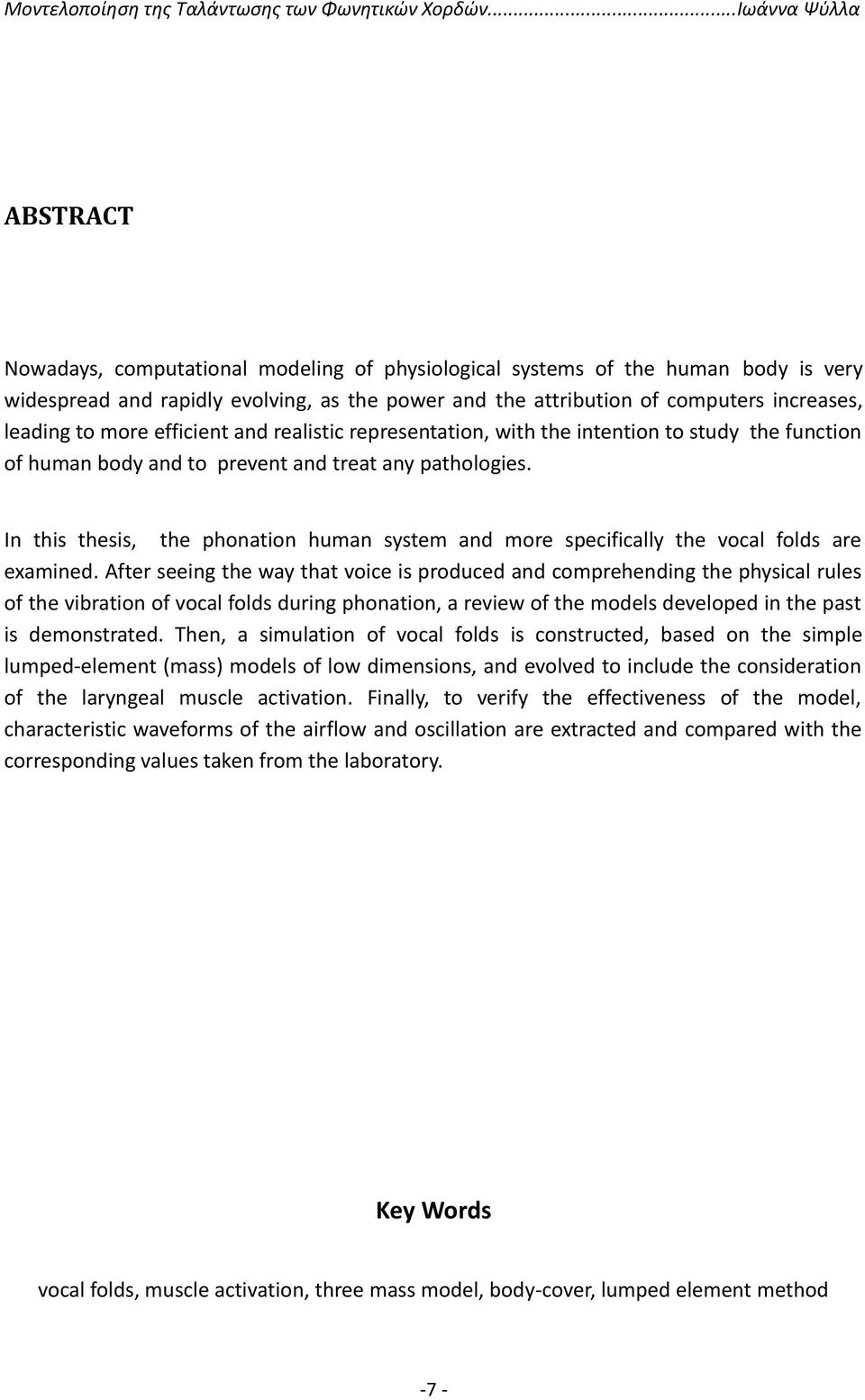In this thesis, the phonation human system and more specifically the vocal folds are examined.