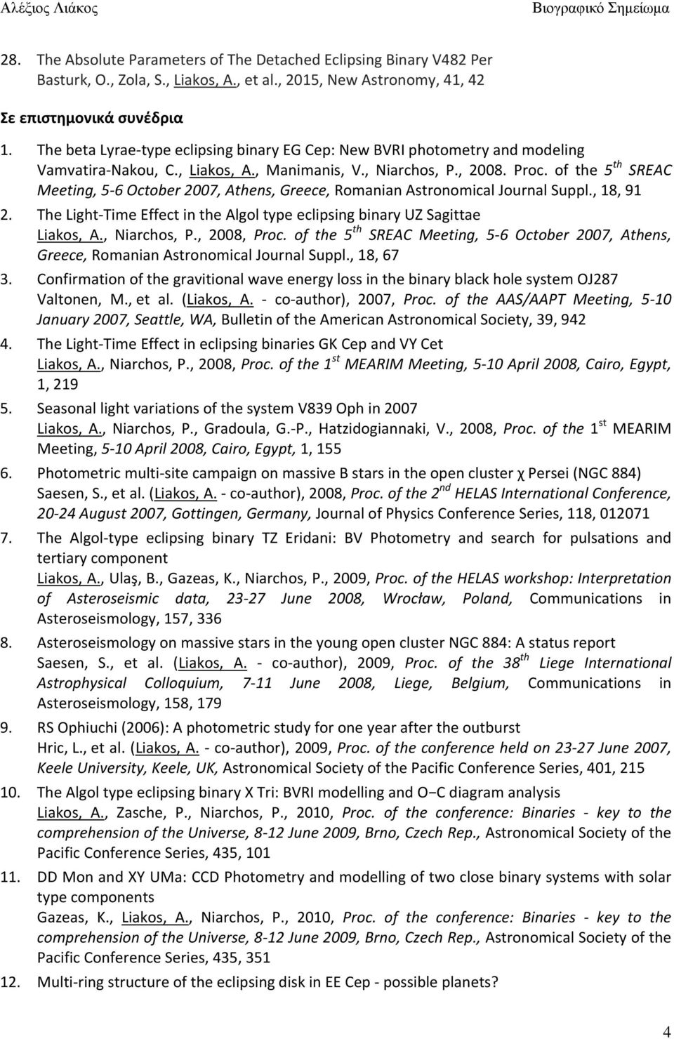 of the 5 th SREAC Meeting, 5-6 October 2007, Athens, Greece, Romanian Astronomical Journal Suppl., 18, 91 The Light-Time Effect in the Algol type eclipsing binary UZ Sagittae Liakos, A., Niarchos, P.