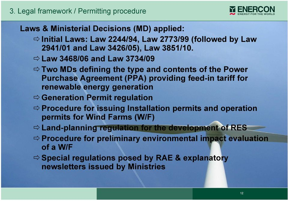 Law 3468/06 and Law 3734/09 Two MDs defining the type and contents of the Power Purchase Agreement (PPA) providing feed-in tariff for renewable energy generation