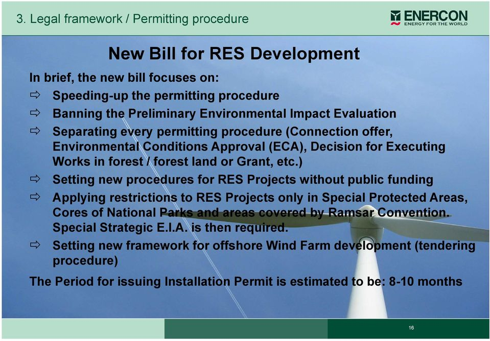 ) Setting new procedures for RES Projects without public funding Applying restrictions to RES Projects only in Special Protected Areas, Cores of National Parks and areas covered by Ramsar