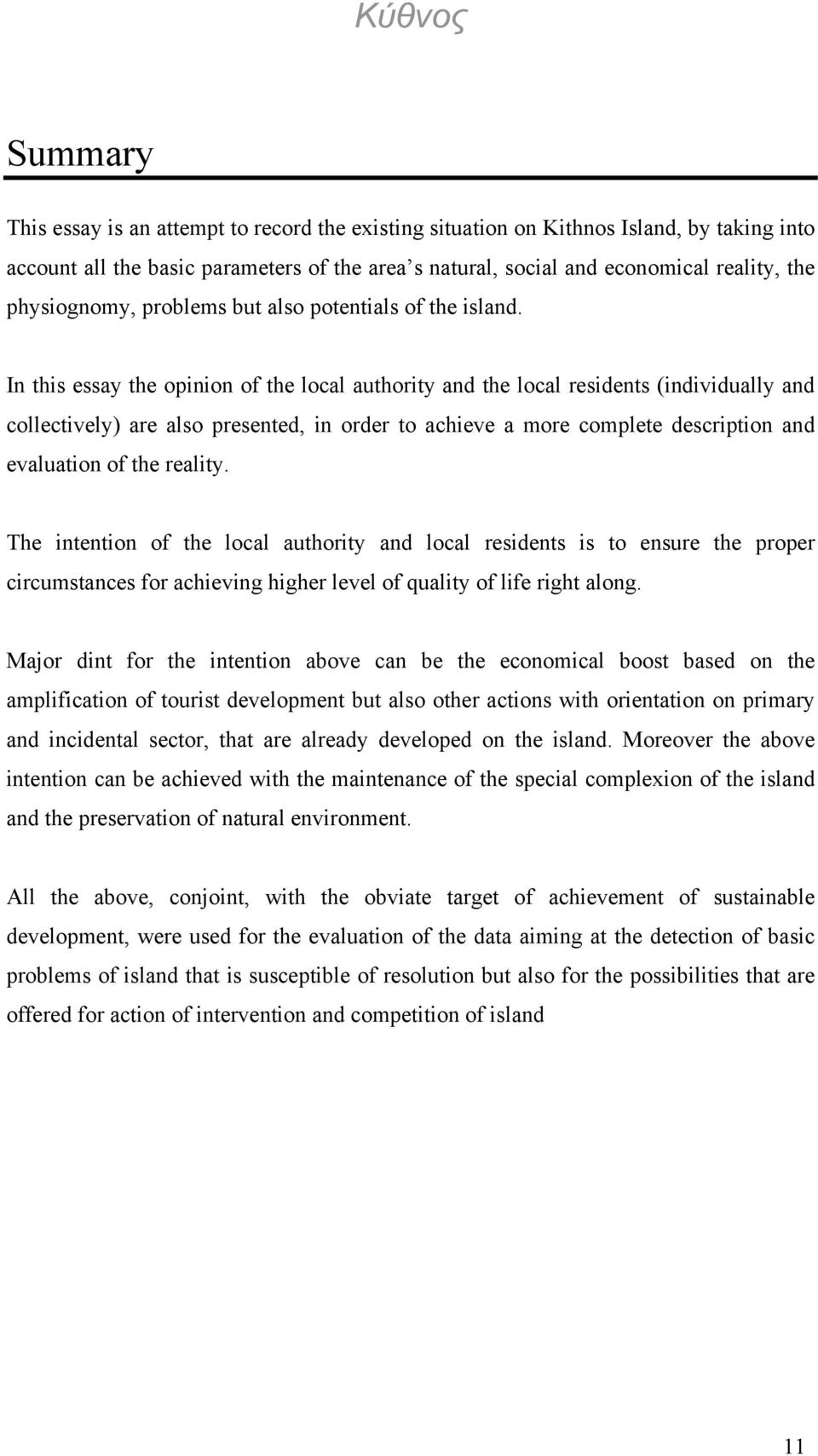 In this essay the opinion of the local authority and the local residents (individually and collectively) are also presented, in order to achieve a more complete description and evaluation of the