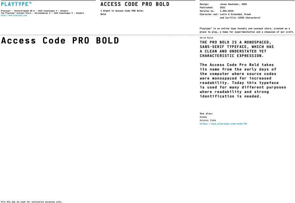 The Access Code Pro takes its name from the early days of the computer where source codes were monospaced for increased readability.