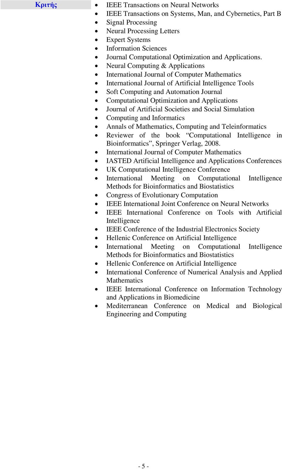 Neural Computing & Applications International Journal of Computer Mathematics International Journal of Artificial Intelligence Tools Soft Computing and Automation Journal Computational Optimization
