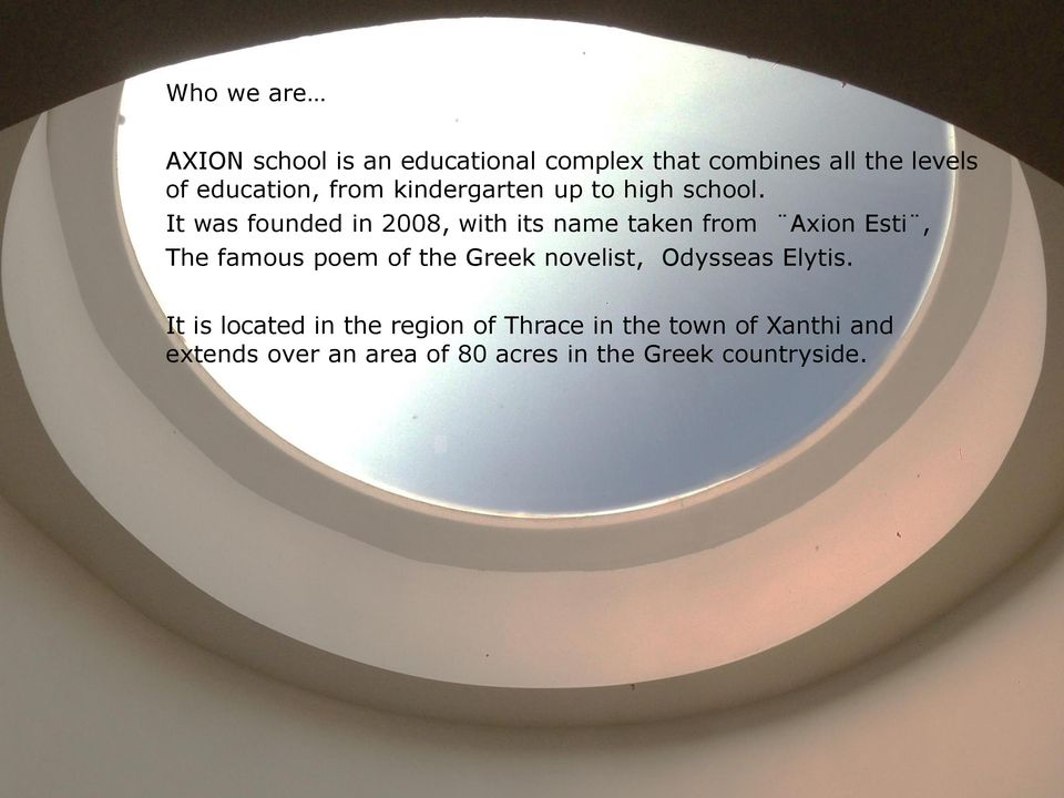 It was founded in 2008, with its name taken from Axion Esti, The famous poem of the Greek novelist,