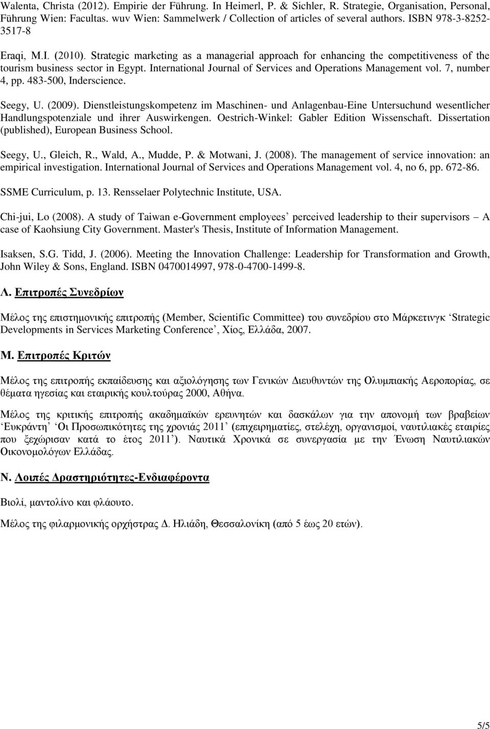 International Journal of Services and Operations Management vol. 7, number 4, pp. 483-500, Inderscience. Seegy, U. (2009).
