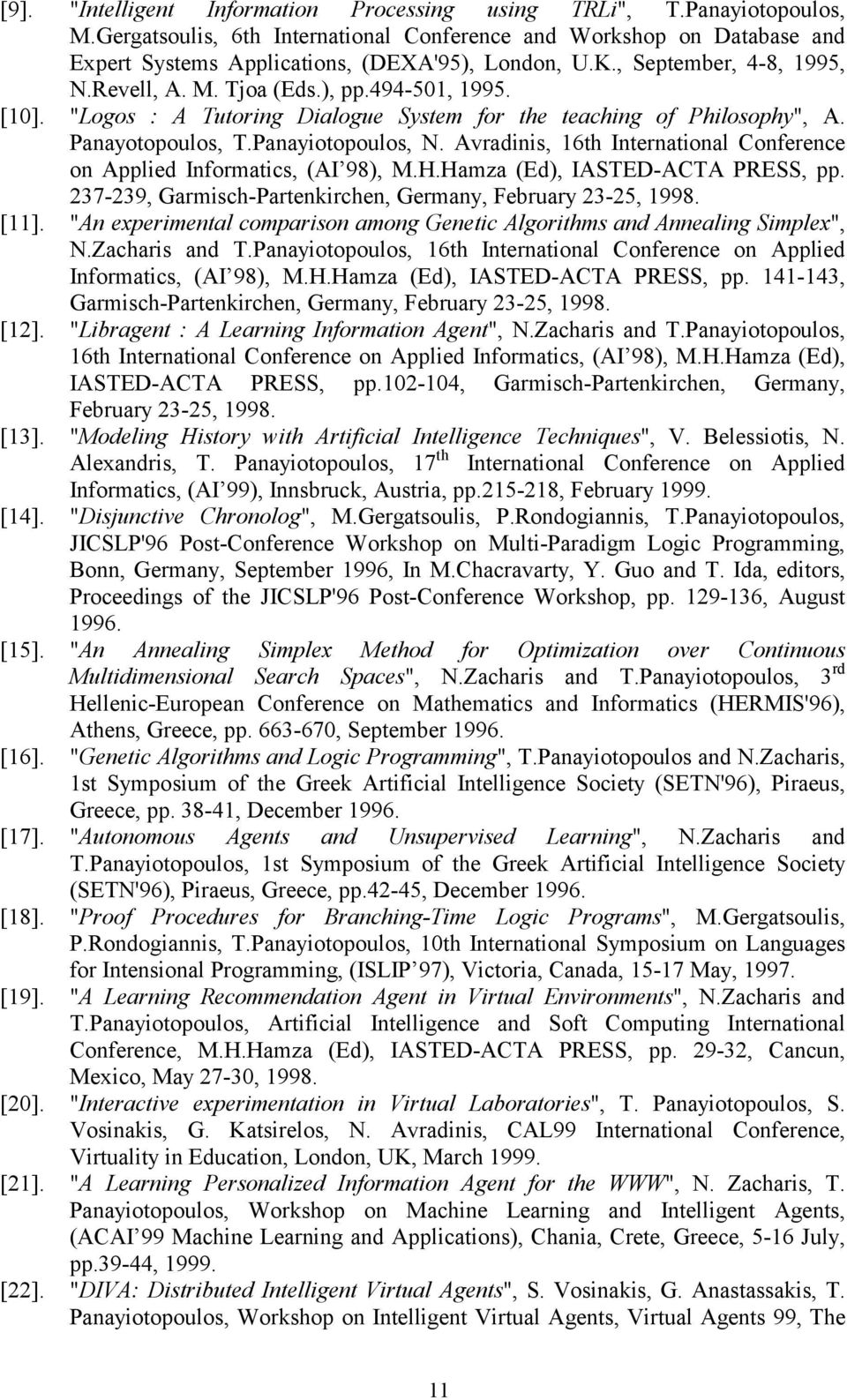 Avradinis, 16th International Conference on Applied Informatics, (AI 98), M.H.Hamza (Ed), IASTED-ACTA PRESS, pp. 237-239, Garmisch-Partenkirchen, Germany, February 23-25, 1998. [11].