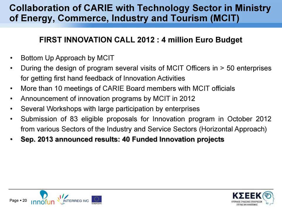 members with MCIT officials Announcement of innovation programs by MCIT in 2012 Several Workshops with large participation by enterprises Submission of 83 eligible proposals for