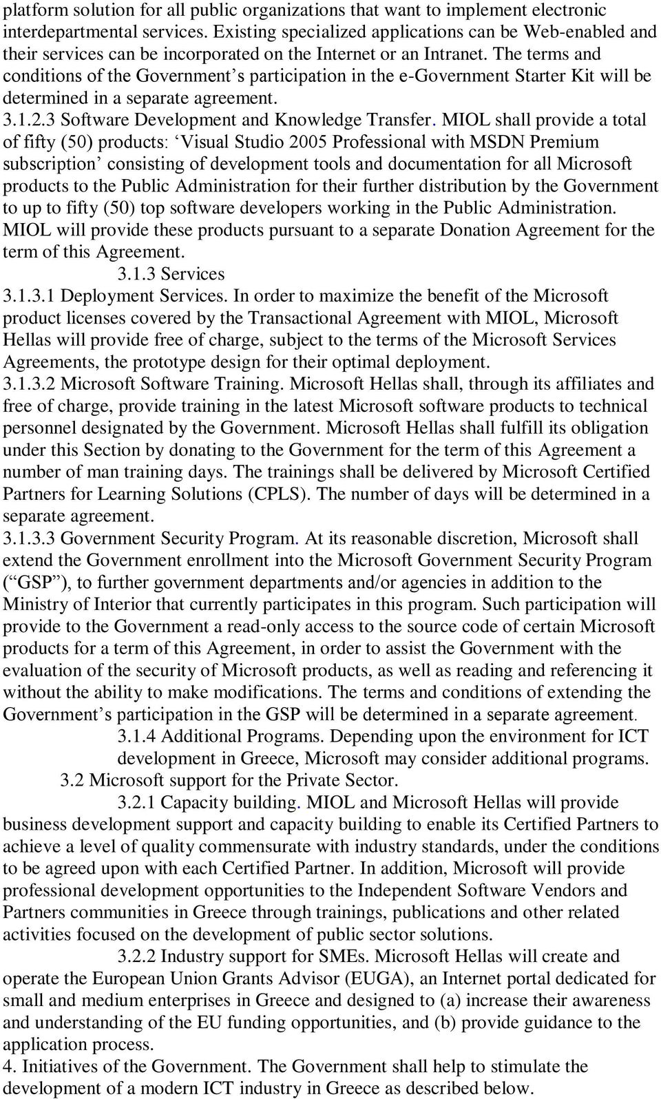 The terms and conditions of the Government s participation in the e-government Starter Kit will be determined in a separate agreement. 3.1.2.3 Software Development and Knowledge Transfer.