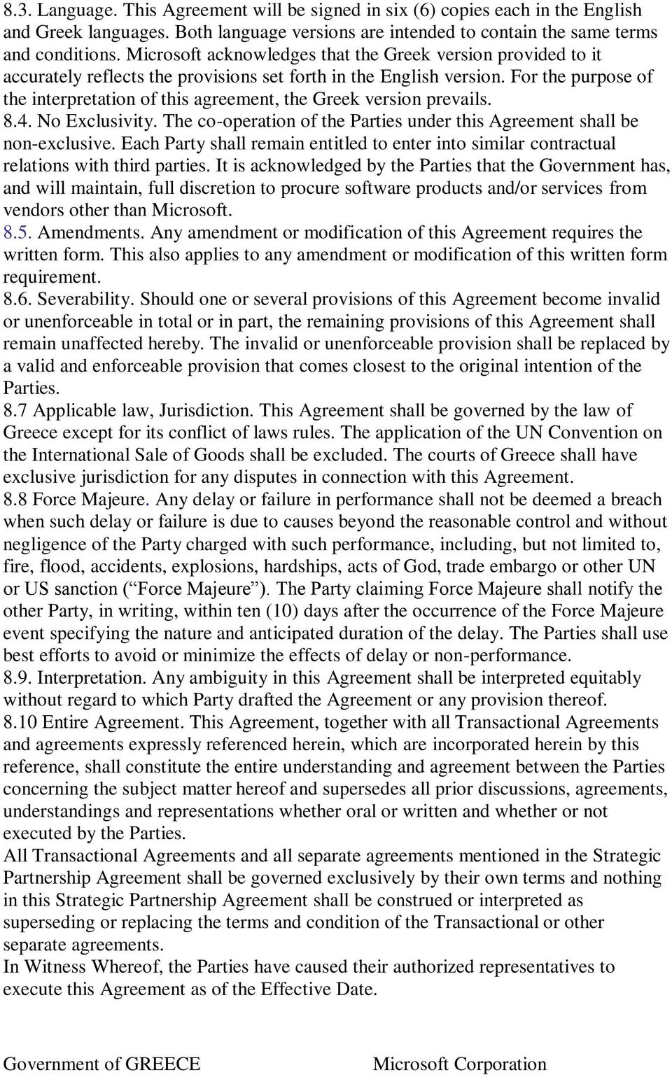 For the purpose of the interpretation of this agreement, the Greek version prevails. 8.4. No Exclusivity. The co-operation of the Parties under this Agreement shall be non-exclusive.