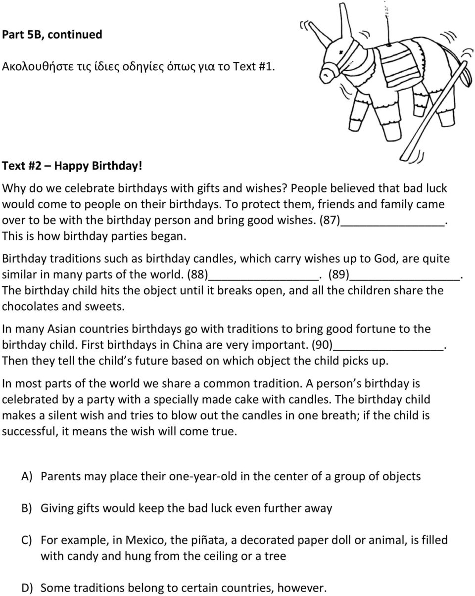 This is how birthday parties began. Birthday traditions such as birthday candles, which carry wishes up to God, are quite similar in many parts of the world. (88). (89).