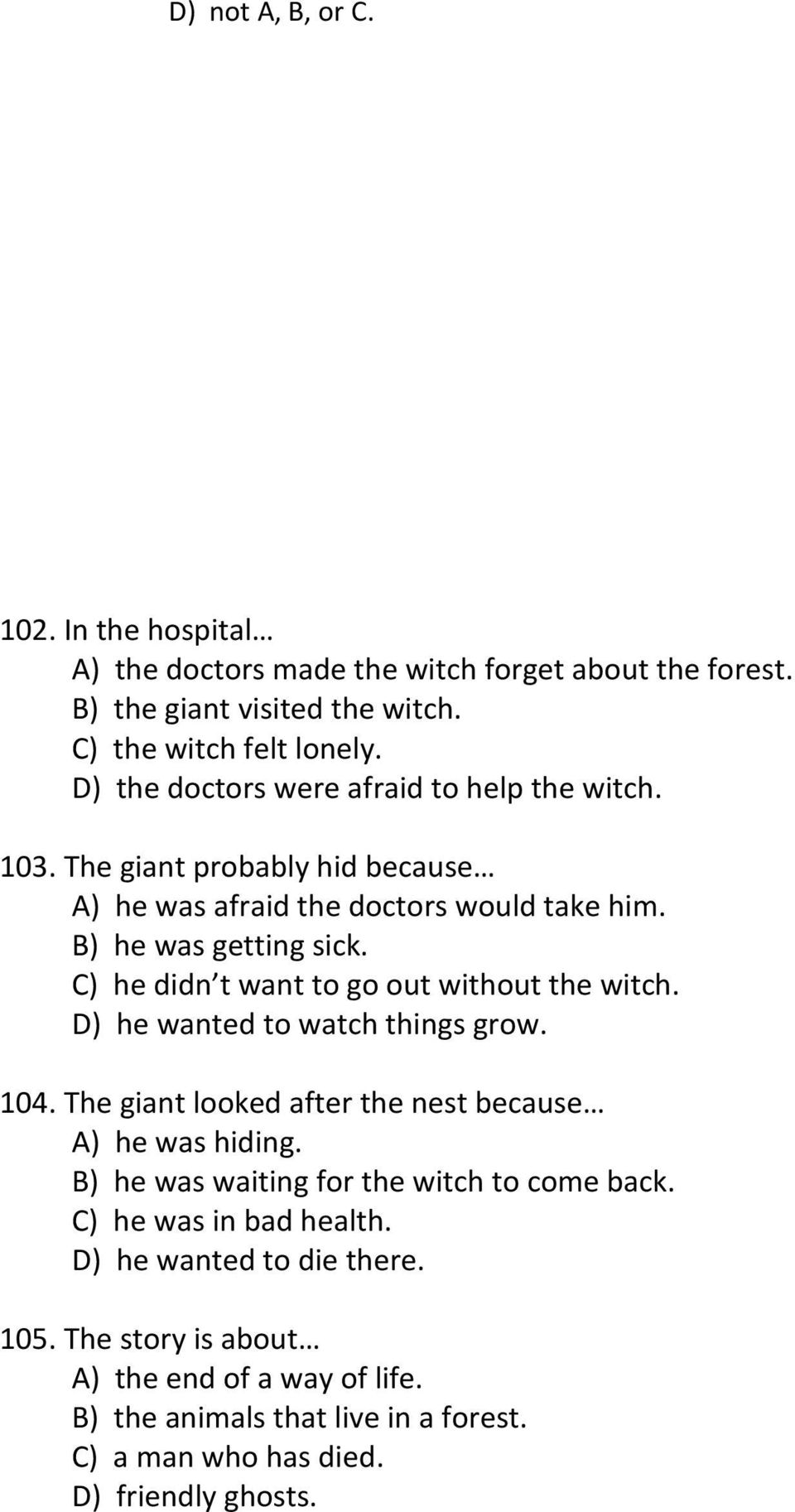C) he didn t want to go out without the witch. D) he wanted to watch things grow. 104. The giant looked after the nest because A) he was hiding.