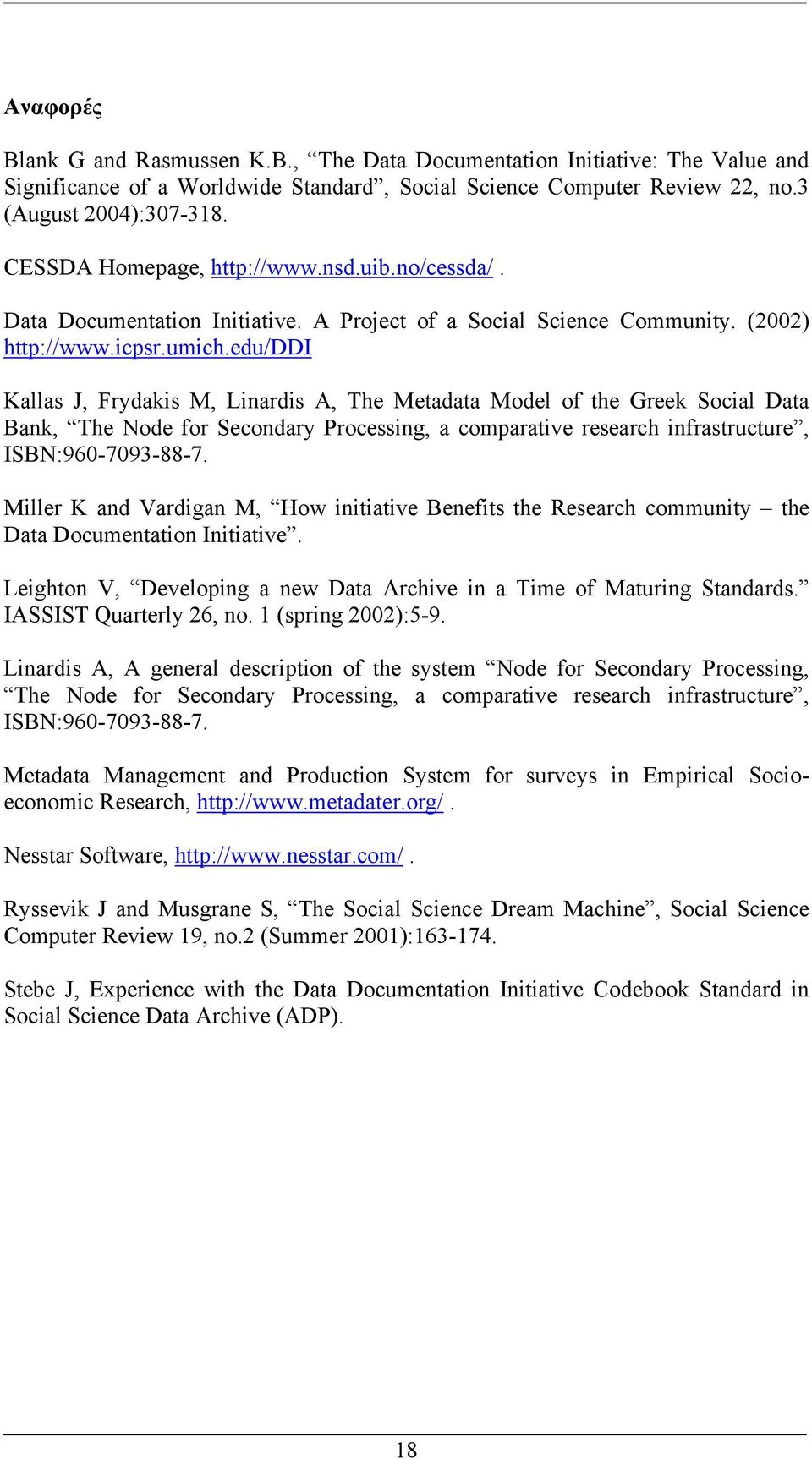 edu/ddi Kallas J, Frydakis M, Linardis A, The Metadata Model of the Greek Social Data Bank, The Node for Secondary Processing, a comparative research infrastructure, ISBN:960-7093-88-7.