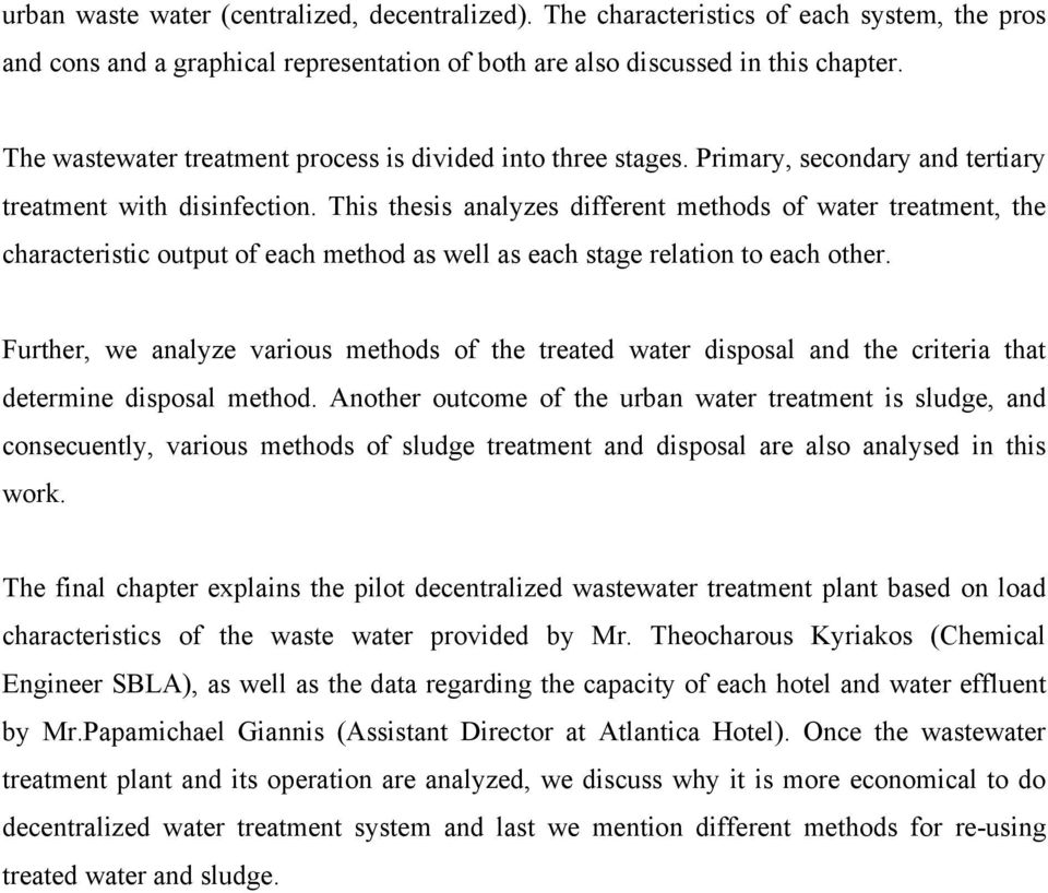 This thesis analyzes different methods of water treatment, the characteristic output of each method as well as each stage relation to each other.