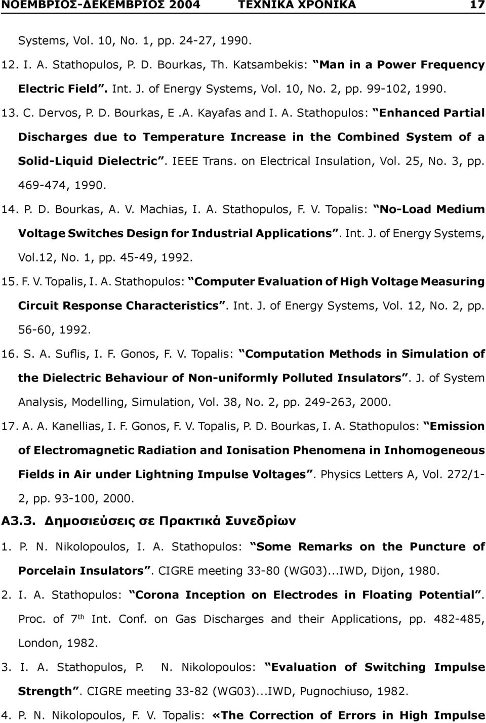 Stathopulos: Enhanced Partial Discharges due to Temperature Increase in the Combined System of a Solid-Liquid Dielectric. IEEE Trans. on Electrical Insulation, Vol. 25, No. 3, pp. 469-474, 1990. 14.