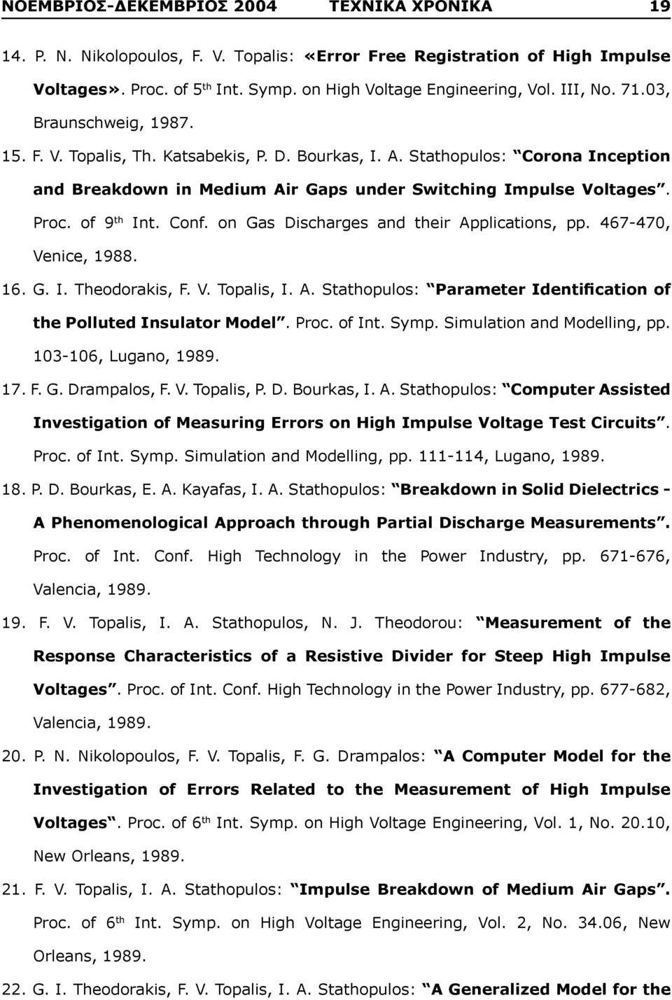 of 9 th Int. Conf. on Gas Discharges and their Applications, pp. 467-470, Venice, 1988. 16. G. I. Theodorakis, F. V. Topalis, I. A. Stathopulos: Parameter Identification of the Polluted Insulator Model.