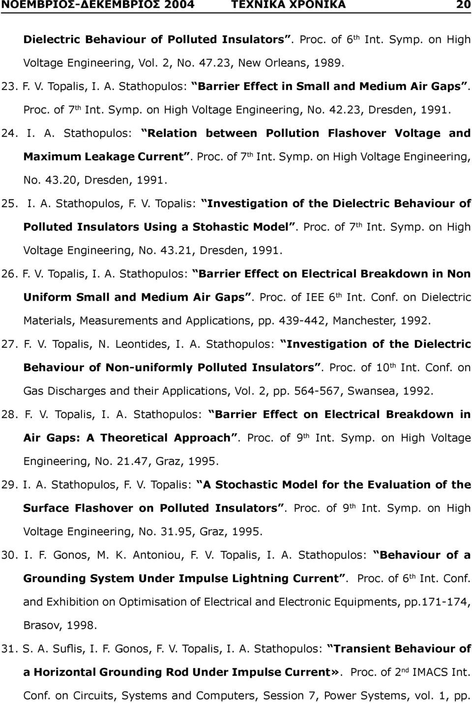 Proc. of 7 th Int. Symp. on High Voltage Engineering, No. 43.20, Dresden, 1991. 25. I. A. Stathopulos, F. V. Topalis: Investigation of the Dielectric Behaviour of Polluted Insulators Using a Stohastic Model.