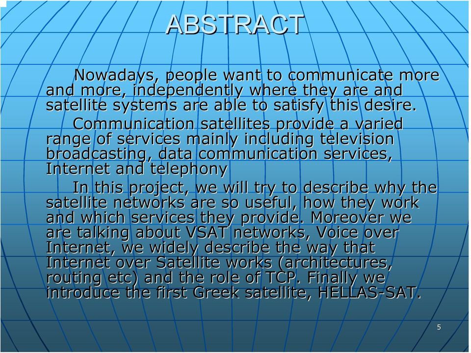 project, we will try to describe why the satellite networks are so useful, how they work and which services they provide.