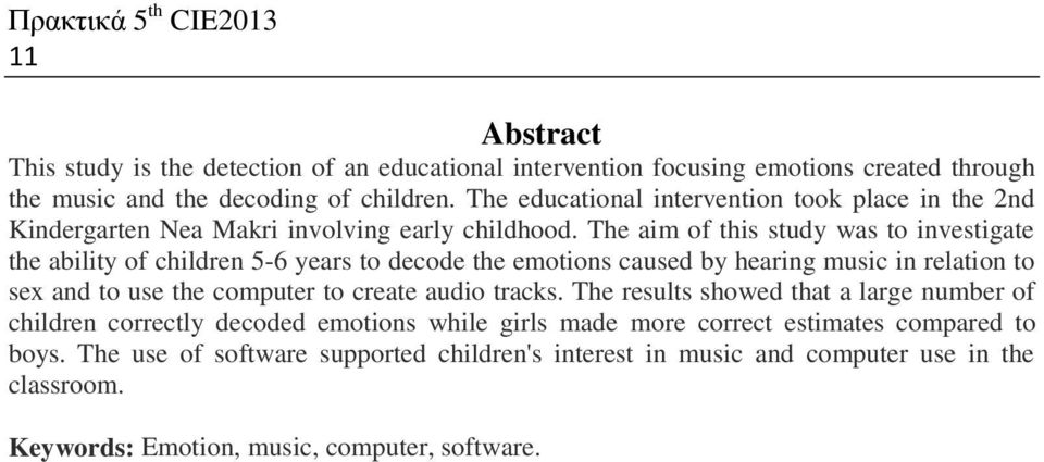 The aim of this study was to investigate the ability of children 5-6 years to decode the emotions caused by hearing music in relation to sex and to use the computer to create audio