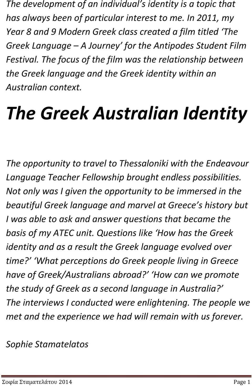 The focus of the film was the relationship between the Greek language and the Greek identity within an Australian context.