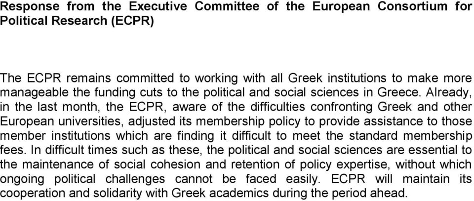 Already, in the last month, the ECPR, aware of the difficulties confronting Greek and other European universities, adjusted its membership policy to provide assistance to those member institutions
