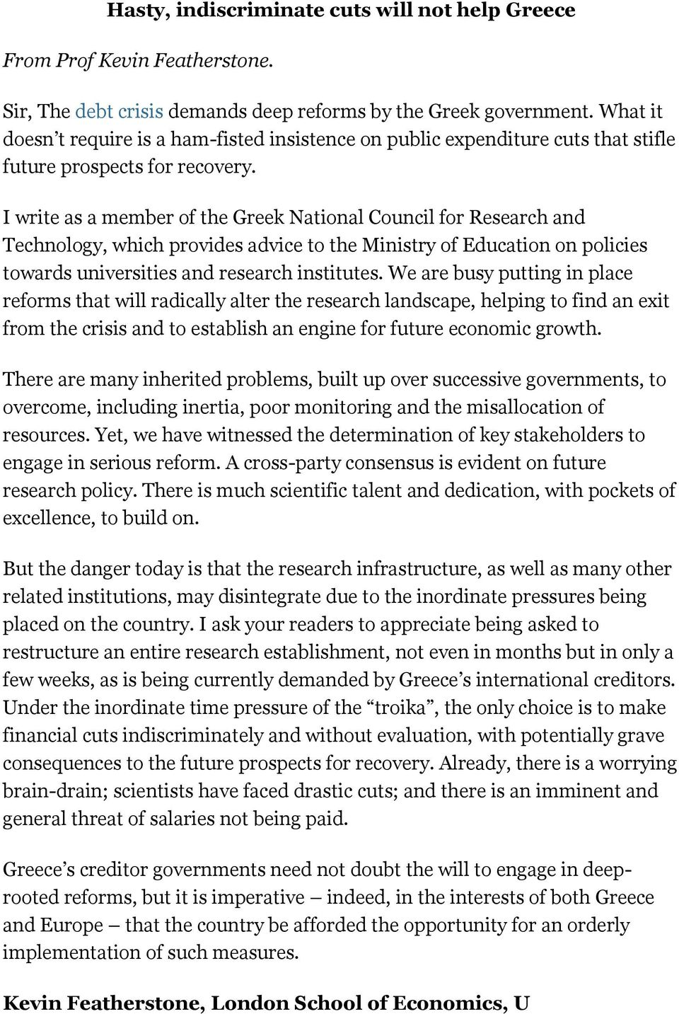 I write as a member of the Greek National Council for Research and Technology, which provides advice to the Ministry of Education on policies towards universities and research institutes.