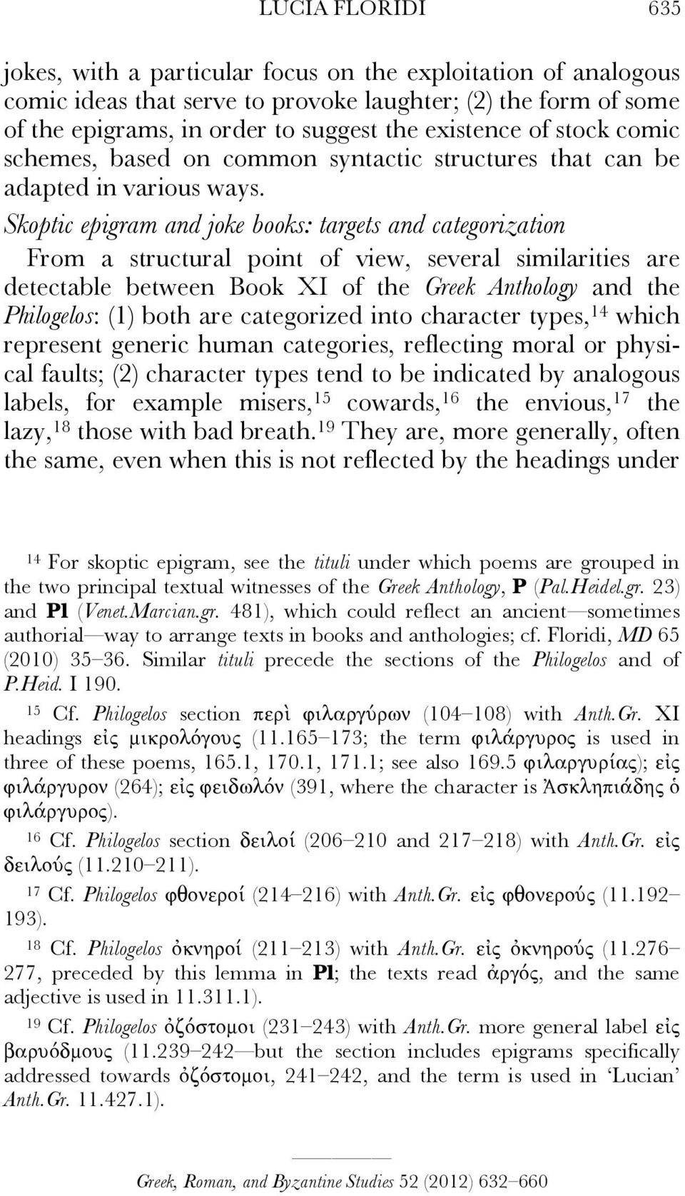 Skoptic epigram and joke books: targets and categorization From a structural point of view, several similarities are detectable between Book XI of the Greek Anthology and the Philogelos: (1) both are