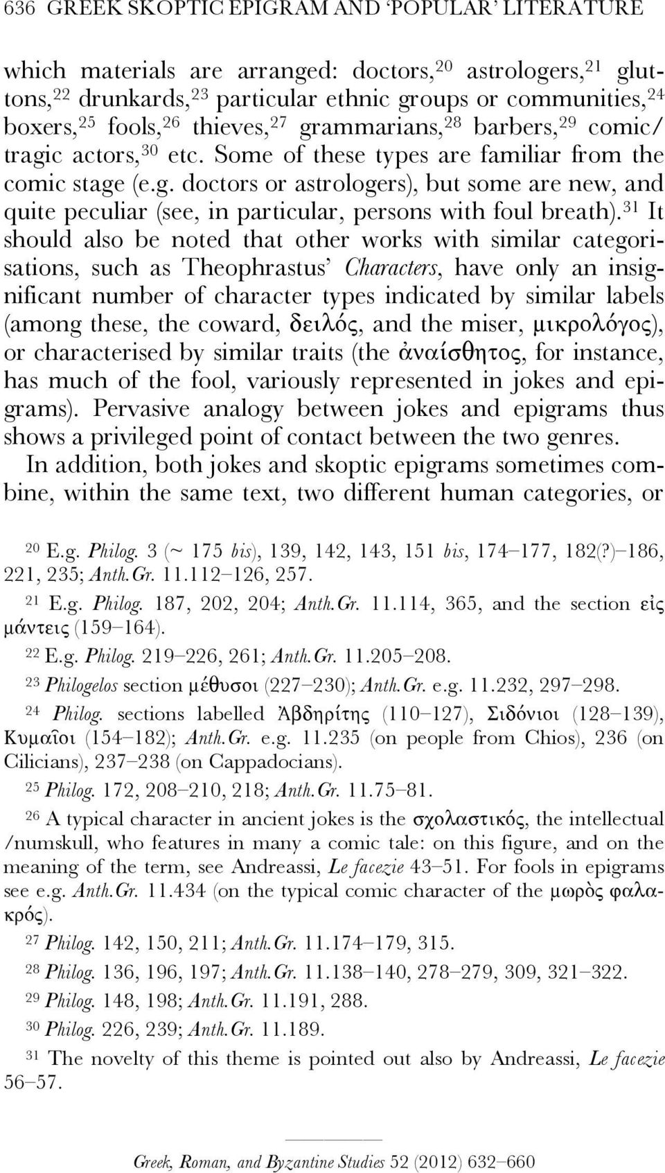 31 It should also be noted that other works with similar categorisations, such as Theophrastus Characters, have only an insignificant number of character types indicated by similar labels (among