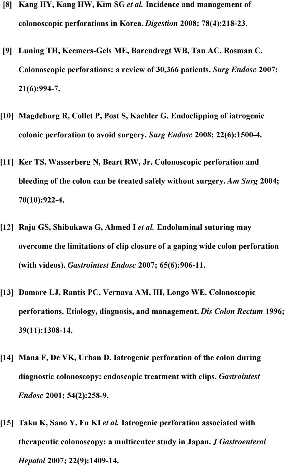 Surg Endosc 2008; 22(6):1500-4. [11] Ker TS, Wasserberg N, Beart RW, Jr. Colonoscopic perforation and bleeding of the colon can be treated safely without surgery. Am Surg 2004; 70(10):922-4.