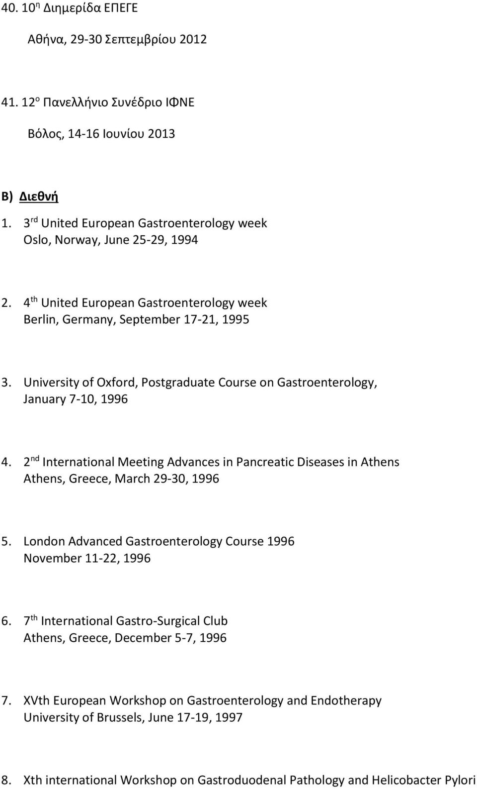 University of Oxford, Postgraduate Course on Gastroenterology, January 7-10, 1996 4. 2 nd International Meeting Advances in Pancreatic Diseases in Athens Athens, Greece, March 29-30, 1996 5.
