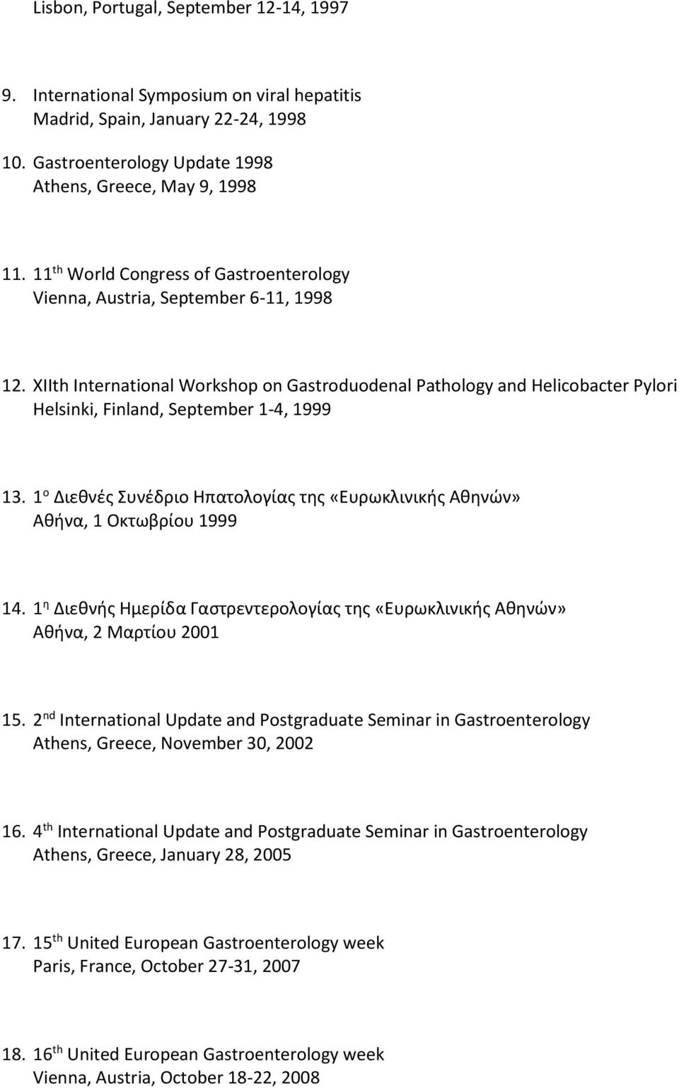 XIIth International Workshop on Gastroduodenal Pathology and Helicobacter Pylori Helsinki, Finland, September 1-4, 1999 13.
