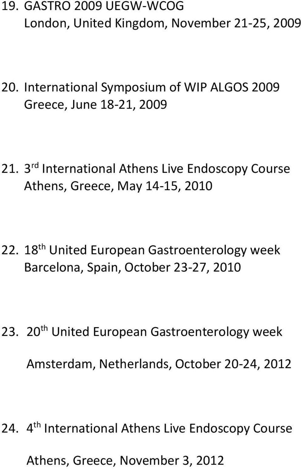 3 rd International Athens Live Endoscopy Course Athens, Greece, May 14-15, 2010 22.