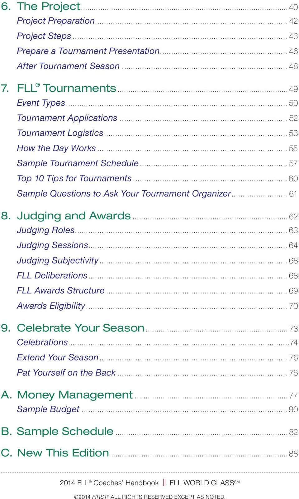 .. 60 Sample Questions to Ask Your Tournament Organizer... 61 8. Judging and Awards... 62 Judging Roles... 63 Judging Sessions... 64 Judging Subjectivity... 68 FLL Deliberations.
