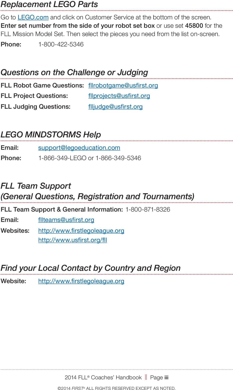 org FLL Project Questions: fllprojects@usfirst.org FLL Judging Questions: flljudge@usfirst.org LEGO MINDSTORMS Help Email: support@legoeducation.