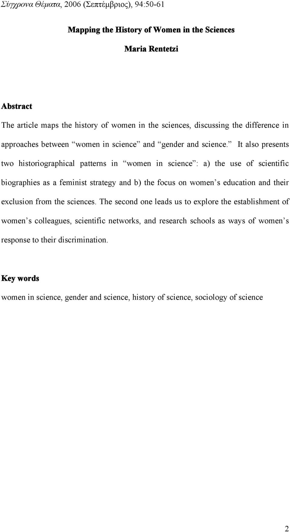 It also presents two historiographical patterns in women in science : a) the use of scientific biographies as a feminist strategy and b) the focus on women s education