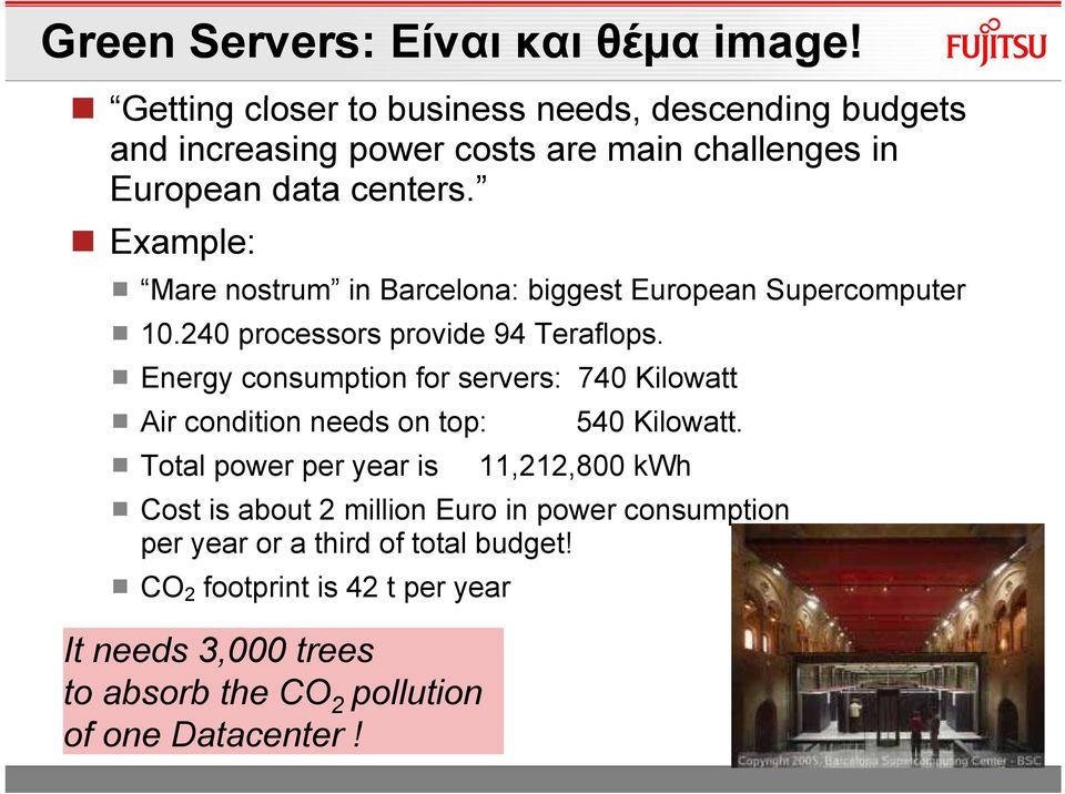 Example: Mare nostrum in Barcelona: biggest European Supercomputer 10.240 processors provide 94 Teraflops.
