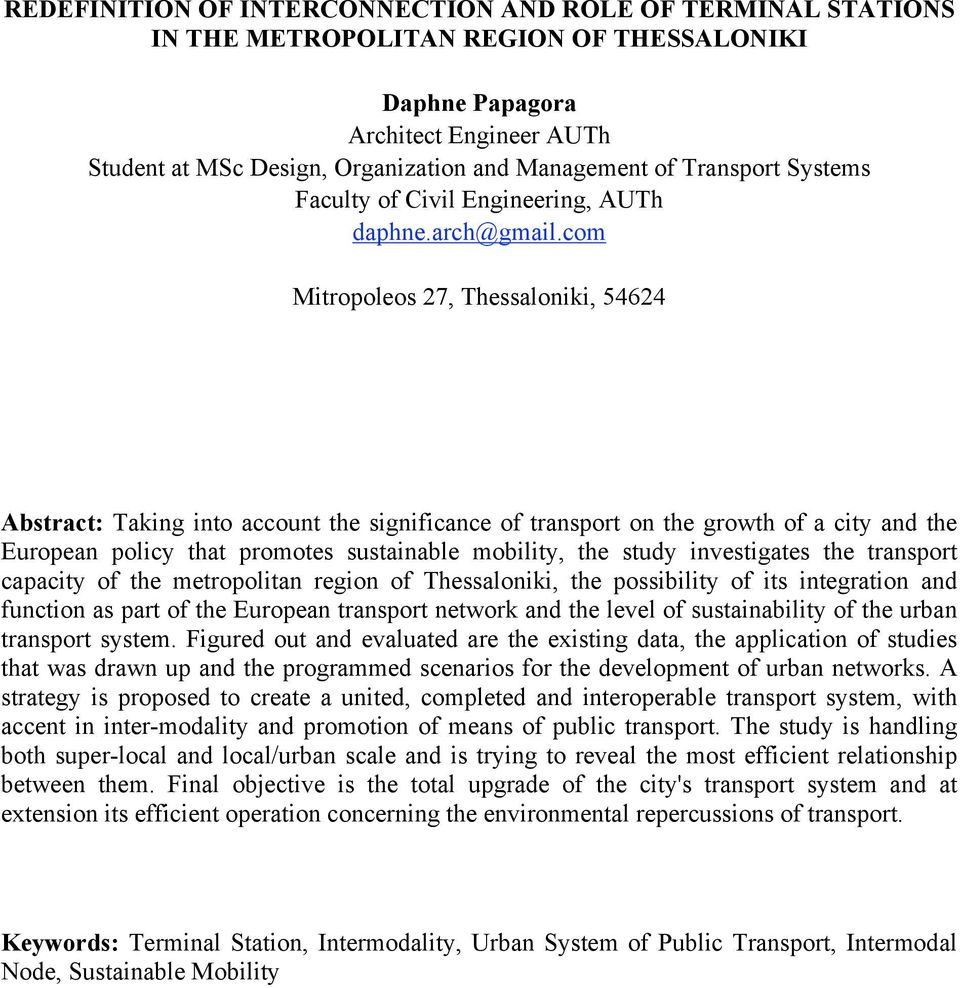 com Mitropoleos 27, Thessaloniki, 54624 Abstract: Taking into account the significance of transport on the growth of a city and the European policy that promotes sustainable mobility, the study