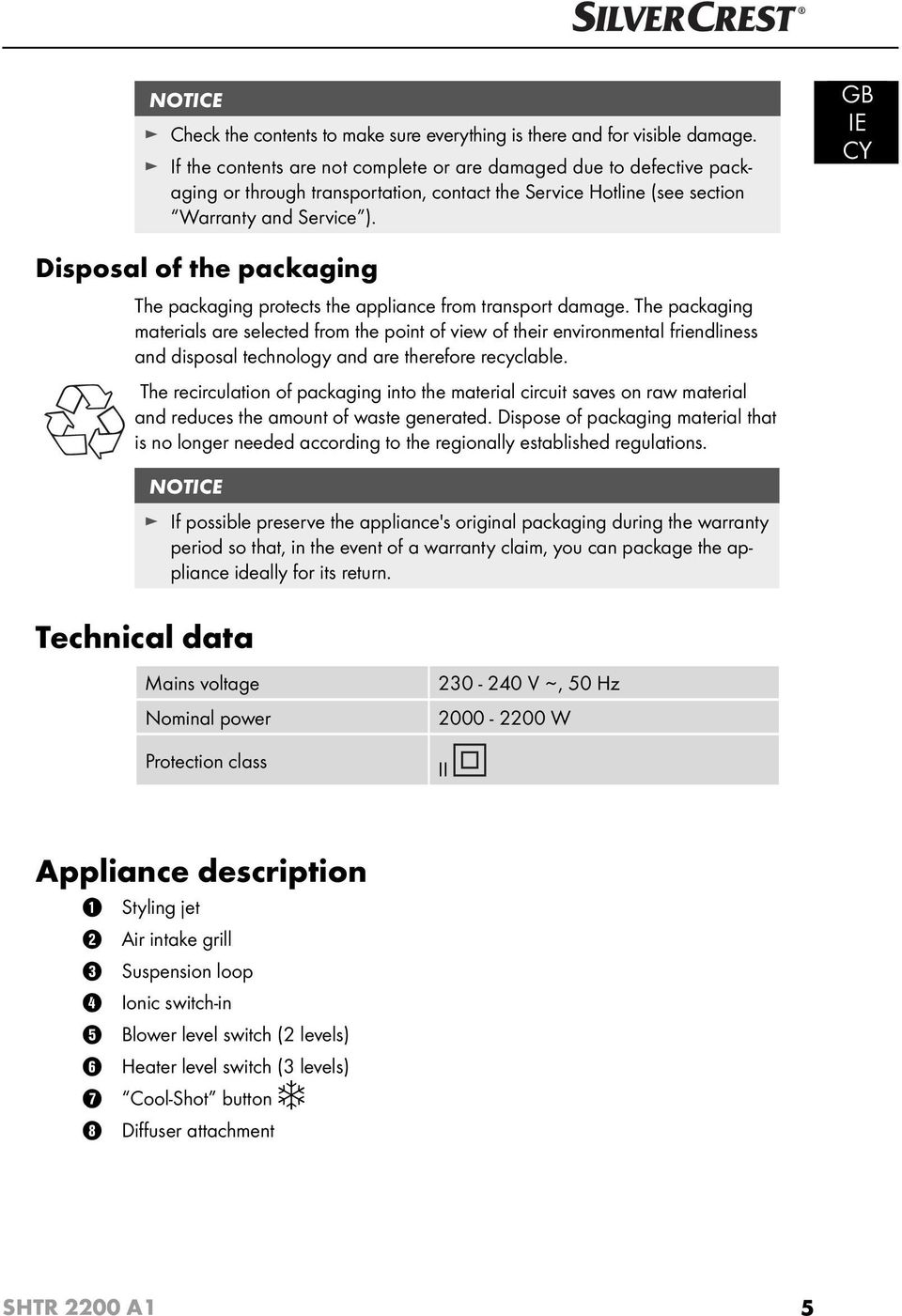 GB IE Disposal of the packaging The packaging protects the appliance from transport damage.