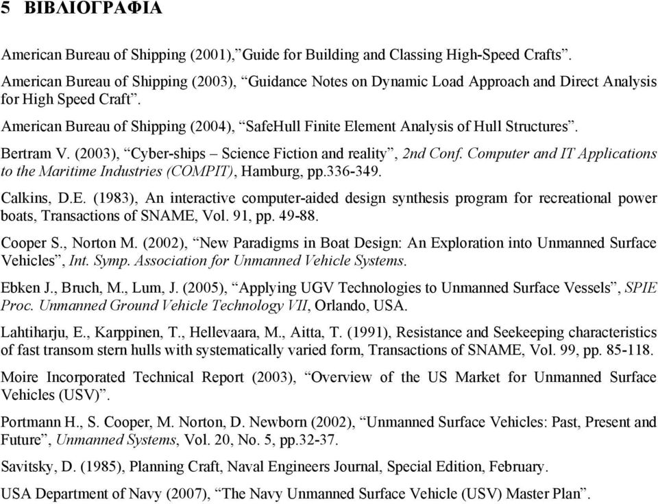 American Bureau of Shipping (24), SafeHull Finite Element Analysis of Hull Structures. Bertram V. (23), Cyber-ships Science Fiction and reality, 2nd Conf.