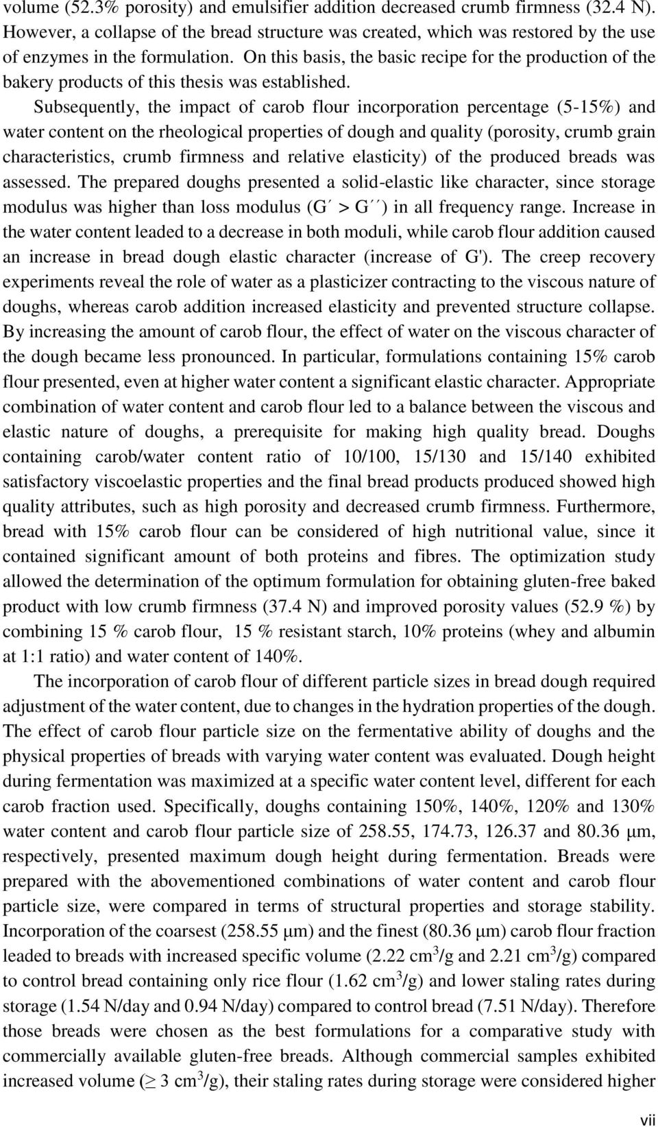 Subsequently, the impact of carob flour incorporation percentage (5-15%) and water content on the rheological properties of dough and quality (porosity, crumb grain characteristics, crumb firmness