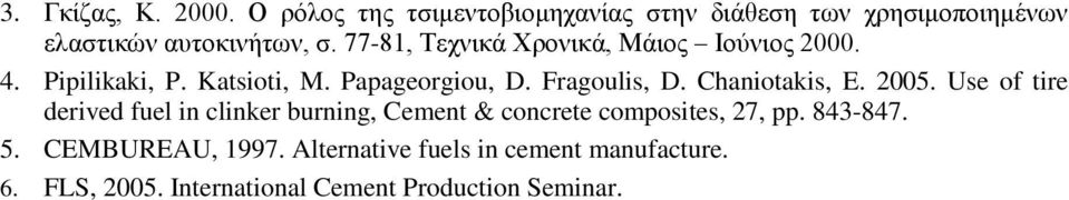 Chaniotakis, E. 2005. Use of tire derived fuel in clinker burning, Cement & concrete composites, 27, pp.