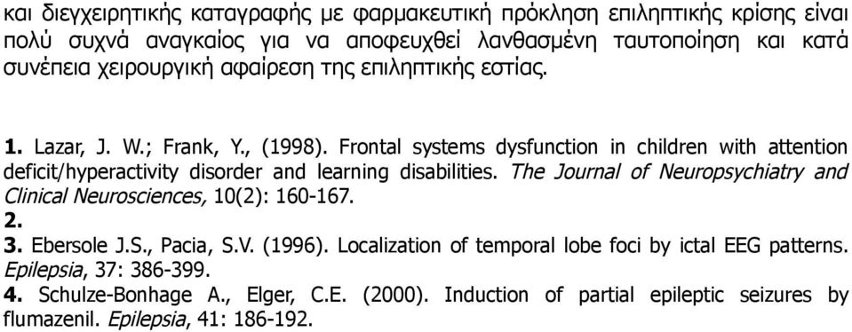 Frontal systems dysfunction in children with attention deficit/hyperactivity disorder and learning disabilities.