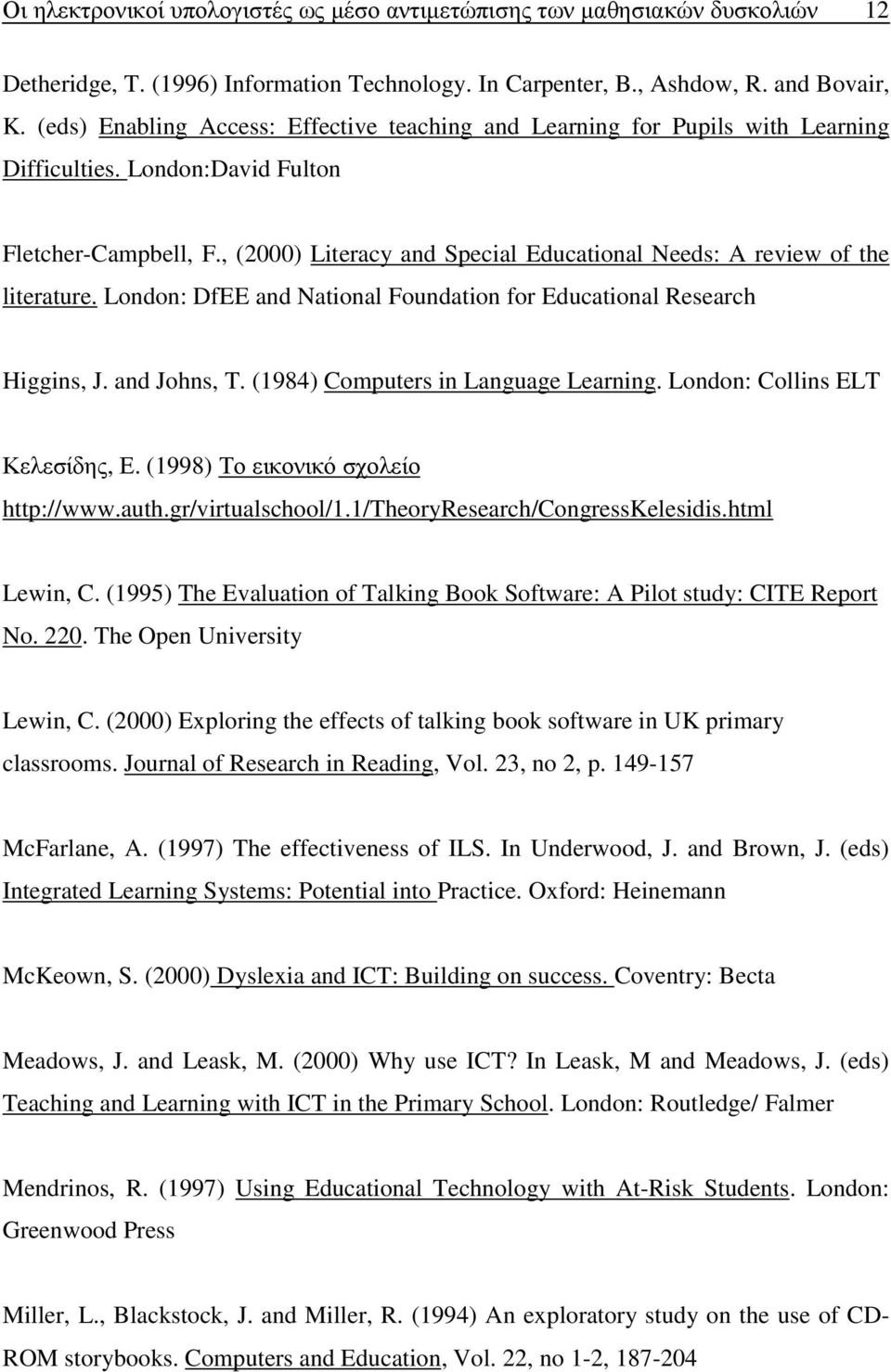 , (2000) Literacy and Special Educational Needs: A review of the literature. London: DfEE and National Foundation for Educational Research Higgins, J. and Johns, T.
