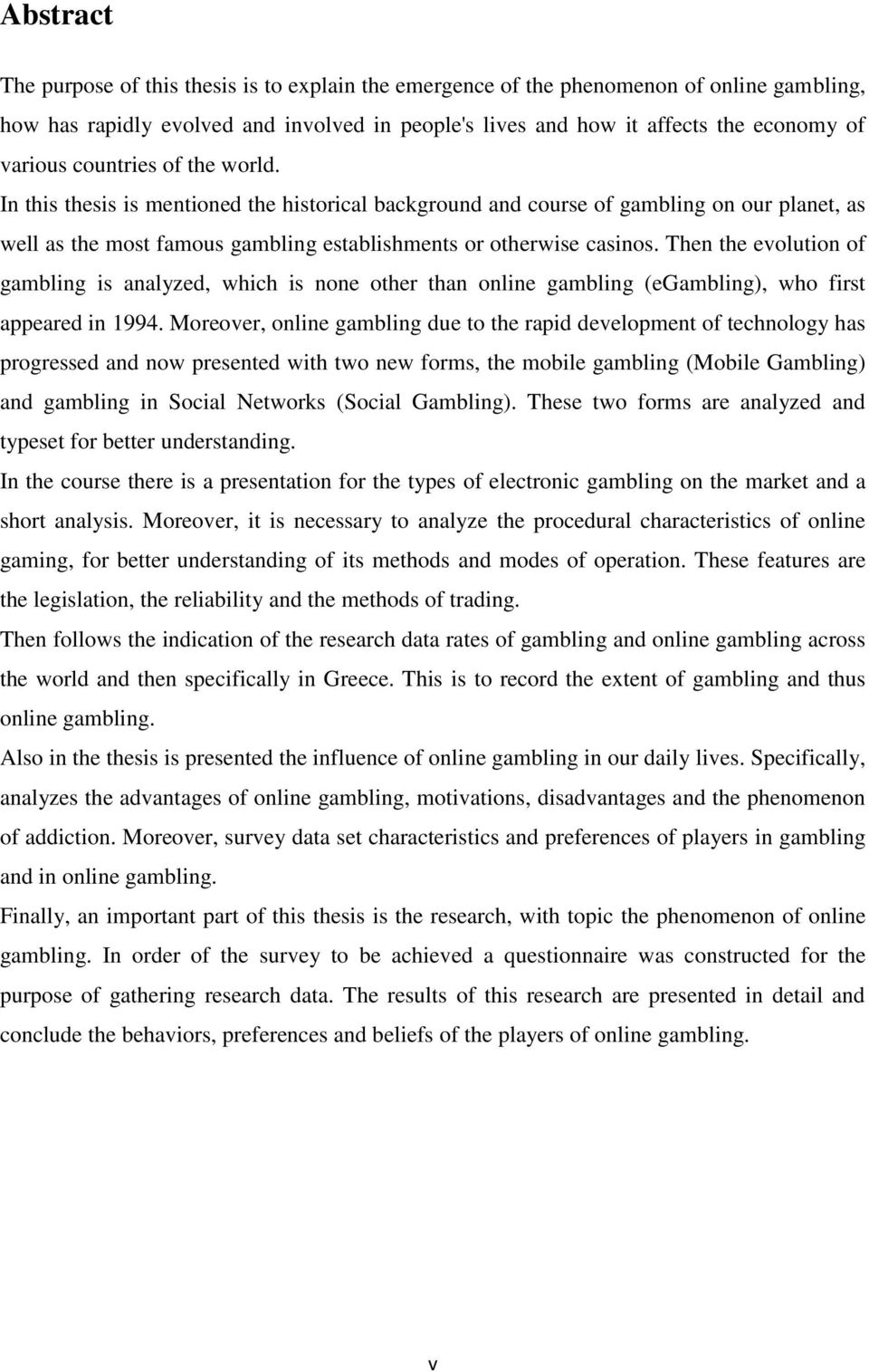 Then the evolution of gambling is analyzed, which is none other than online gambling (egambling), who first appeared in 1994.