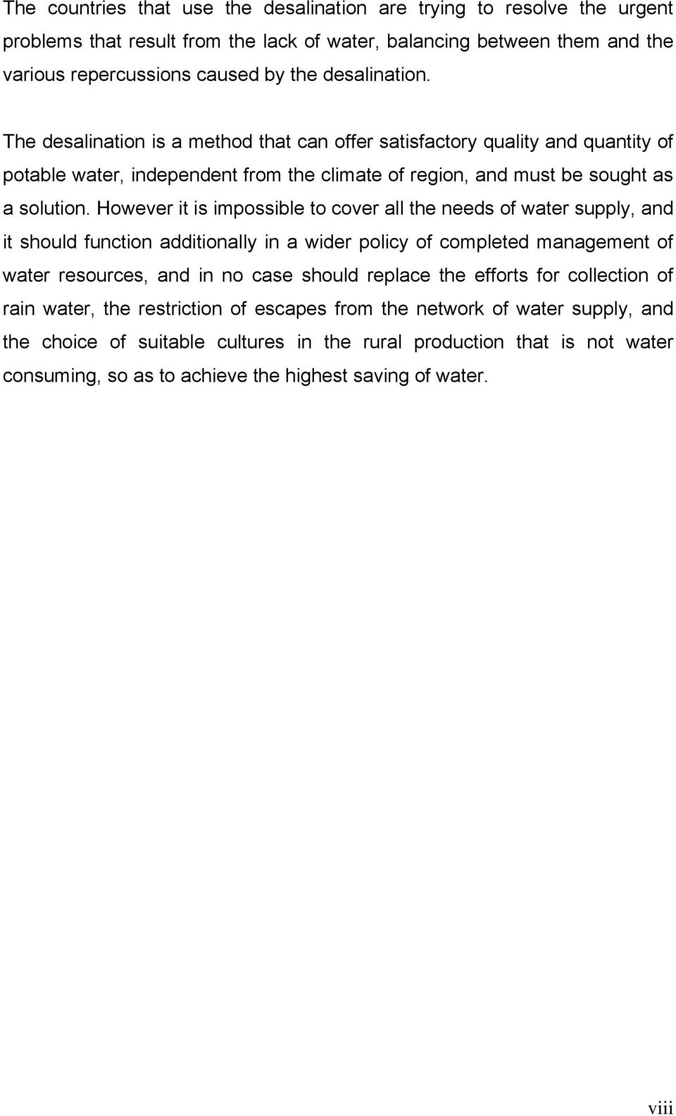 However it is impossible to cover all the needs of water supply, and it should function additionally in a wider policy of completed management of water resources, and in no case should replace the