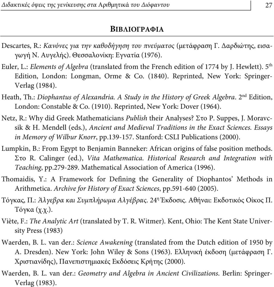 Reprinted, New York: Springer- Verlag (1984). Heath, Th.: Diophantus of Alexandria. A Study in the History of Greek Algebra. nd Edition, London: Constable & Co. (1910).