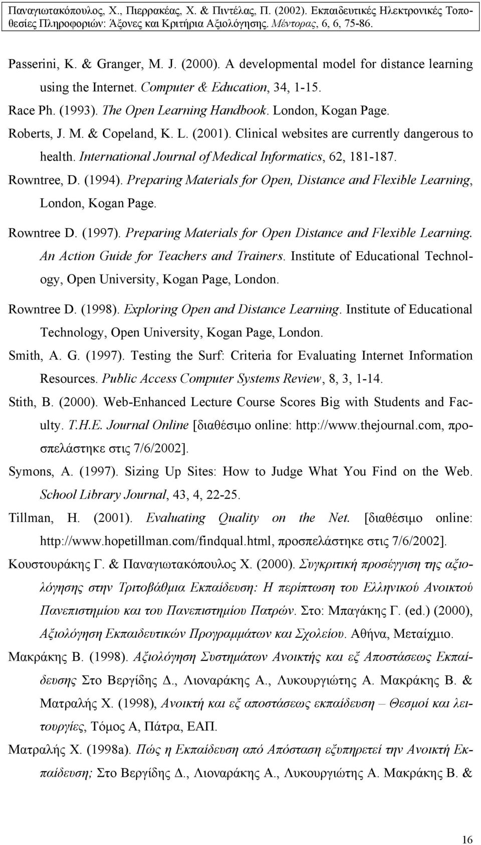 Preparing Materials for Open, Distance and Flexible Learning, London, Kogan Page. Rowntree D. (1997). Preparing Materials for Open Distance and Flexible Learning.