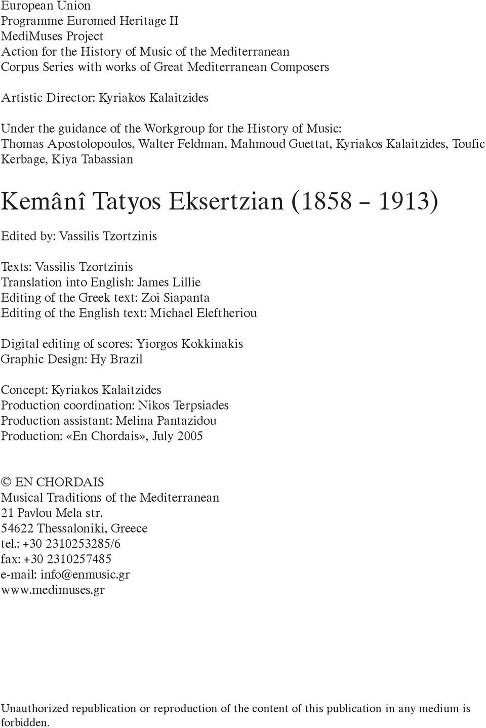 Tatyos Eksertzian (1858 1913) Edited by: Vassilis Tzortzinis Texts: Vassilis Tzortzinis Translation into English: James Lillie Editing of the Greek text: Zoi Siapanta Editing of the English text:
